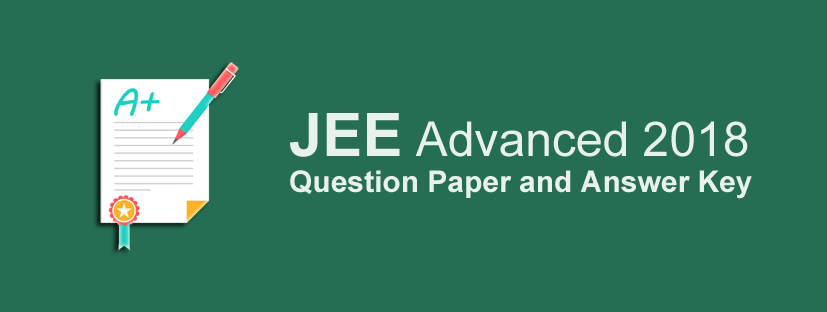 JEE Advanced 2018 Question Paper and Answer Key