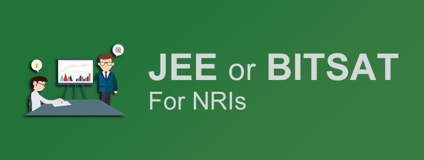 Best for NRIs - JEE or BITSAT