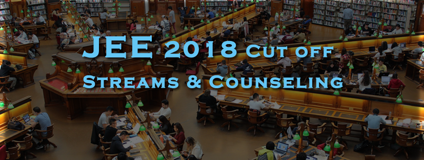 JEE 2018 Cut off, Streams & Counseling