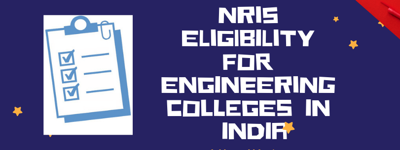 NRIs Eligibility for Engineering Colleges in India