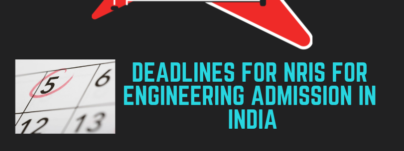 Deadlines for Engineering Admissions in India for NRIs