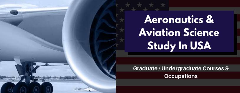 Aeronautics & Aviation Science Study In US ( Courses - Graduate / Undergraduate & Occupations)