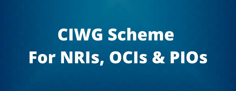 CIWG Scheme For NRIs, OCIs & PIOs