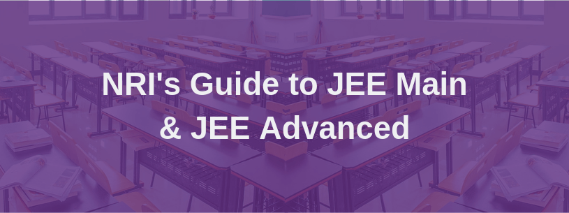 NRI Students Guide to JEE Mains & JEE Advanced