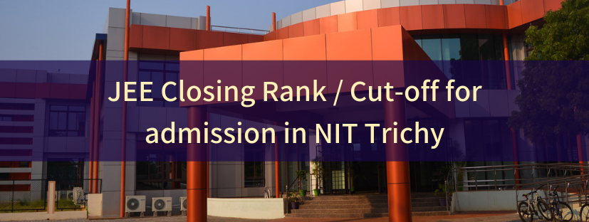 JEE Closing Rank / Cut-off for admission in NIT Trichy