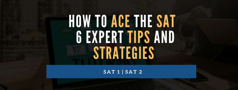 How to Ace the SAT: 6 Expert Tips and Strategies
