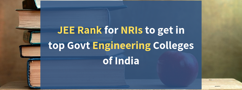 JEE Rank for NRI Students to get in top govt Engg Colleges of India