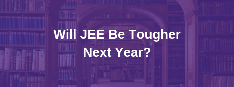 Will JEE be tougher next year