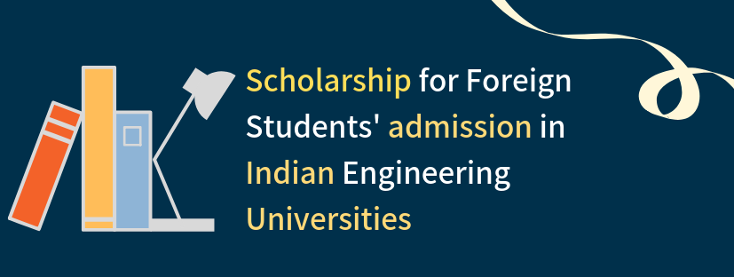 Scholarships for admissions of Foreigners in Indian Engineering Universities