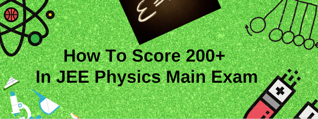 How To Maximize Your JEE Score In Physics ?