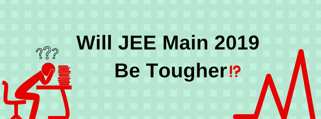 Will JEE MAIN 2019 Be Tougher?